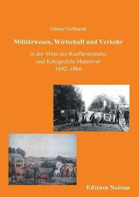 Milit rwesen, Verkehr und Wirtschaft in der Mitte des Kurf rstentums und K nigreichs Hannover 1692-1866. (Paperback)
