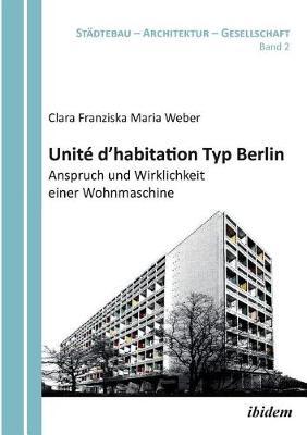 Unit d'habitation Typ Berlin: Anspruch und Wirklichkeit einer Wohnmaschine. (Paperback)