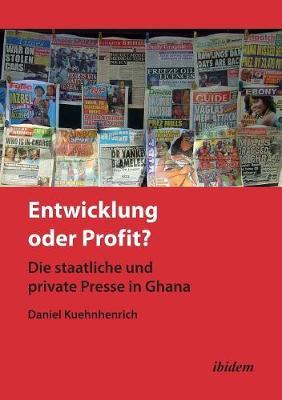 Entwicklung oder Profit? Die staatliche und private Presse in Ghana. (Paperback)