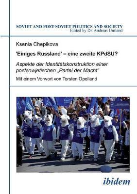 """'Einiges Russland' - eine zweite KPdSU?. Aspekte der Identit tskonstruktion einer postsowjetischen """"Partei der Macht (Paperback)"""