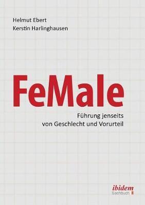 FeMale ‐ Fuhrung jenseits von Geschlecht und Vorurteil. Praxiserfahrungen und Grundlagenwissen fur ein neues Denken im Gender-Kontext (Paperback)