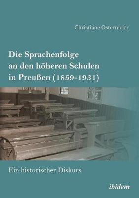 Die Sprachenfolge an den h heren Schulen in Preu en (1859-1931). Ein historischer Diskurs (Paperback)