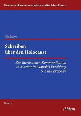 Schreiben ber den Holocaust. Zur literarischen Kommunikation in Marian Pankowskis Erz hlung Nie ma Zydowki (Paperback)