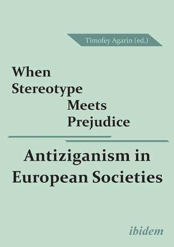 When Stereotype Meets Prejudice - Antiziganism in European Societies (Paperback)