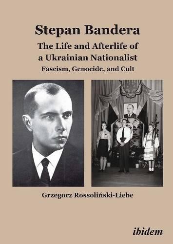 Stepan Bandera -- The Life & Afterlife of a Ukrainian Nationalist: Fascism, Genocide & Cult (Paperback)