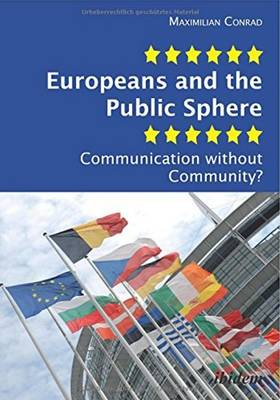 Europeans and the Public Sphere - Communication Without Community? (Paperback)