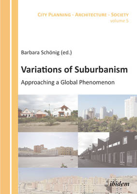 Variations of Suburbanism - Approaching a Global Phenomenon (Paperback)