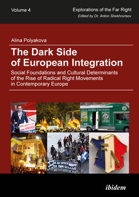 The Dark Side of European Integration - Social Foundations and Cultural Determinants of the Rise of Radical Right Movements in Contemporary Europe (Paperback)