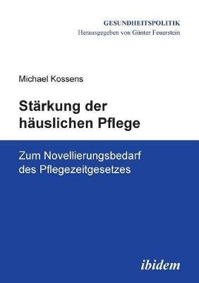 St rkung der h uslichen Pflege. Zum Novellierungsbedarf des Pflegezeitgesetzes (Paperback)