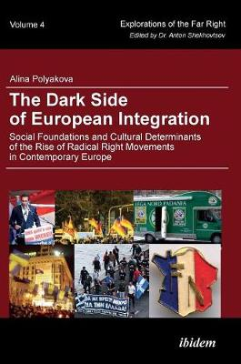 The Dark Side of European Integration - Social Foundations and Cultural Determinants of the Rise of Radical Right Movements in Contemporary Europe (Hardback)