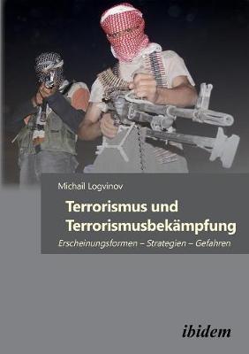 Terrorismus und Terrorismusbek mpfung. Erscheinungsformen - Strategien - Gefahren (Paperback)