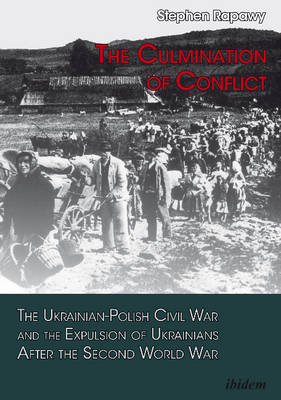 The Culmination of Conflict - The Ukrainian-Polish Civil War and the Expulsion of Ukrainians After the Second World War (Paperback)