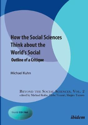 How the Social Sciences Think About the World's Social: Outline of a Critique (Paperback)