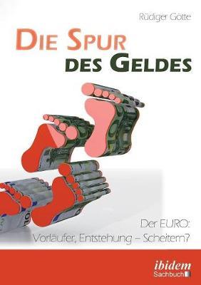 Die Spur des Geldes. Der EURO: Vorl ufer, Entstehung - Scheitern? (Paperback)