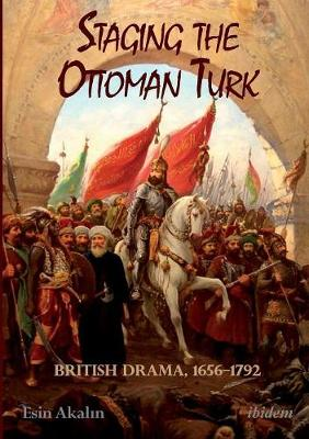 Staging the Ottoman Turk - British Drama, 1656-1792 (Paperback)