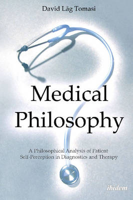 Medical Philosophy: A Philosophical Analysis of Patient Self-Perception in Diagnostics & Therapy (Paperback)