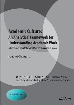 Academic Culture -- An Analytical Framework for Understanding Academic Work: A Case Study About the Social Science Academe in Japan (Paperback)