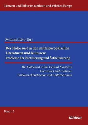 Holocaust in the Central European Literatures & Cultures: Problems of Poetization & Aestheticization (Paperback)
