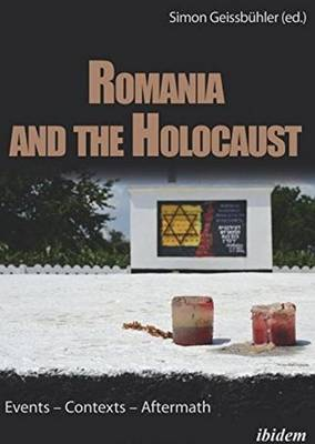 Romania and the Holocaust - Events - Contexts - Aftermath (Hardback)