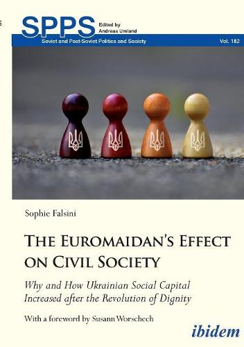 The Euromaidans Effect on Civil Society: Why and How Ukrainian Social Capital Increased after the Revolution of Dignity (Paperback)