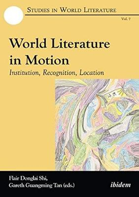 World Literature in Motion: Institution, Recognition, Location (Paperback)