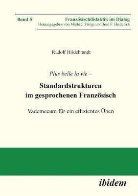 Plus belle la vie. Standardstrukturen im gesprochenen Franz sisch. Vademecum f r ein effizientes ben (Paperback)
