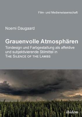 Grauenvolle Atmosph ren. Tondesign und Farbgestaltung als affektive und subjektivierende Stilmittel in THE SILENCE OF THE LAMBS (Paperback)