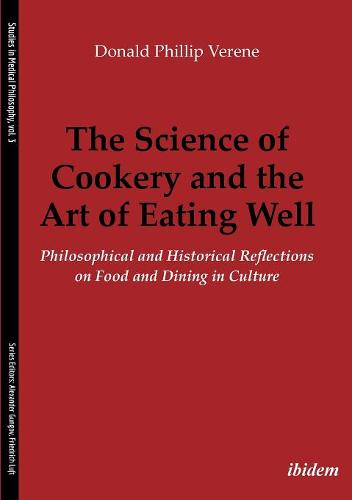 The Science of Cookery and the Art of Eating Well: Philosophical and Historical Reflections on Food and Dining in Culture (Paperback)