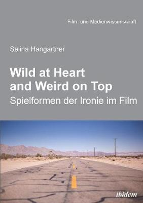 Wild at heart and weird on top. Spielformen der Ironie im Film (Paperback)