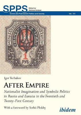 After Empire: Nationalist Imagination and Symbolic Politics in Russia and Eurasia in the Twentieth and Twenty-First Century (Paperback)
