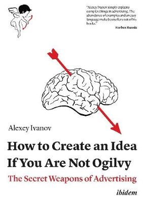 How to Create an Idea If You Are Not Ogilvy: The Secret Weapons of Advertising (Paperback)