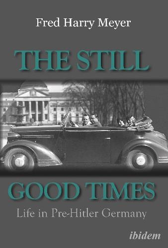 The Still Good Times: Life in Pre-Hitler Germany (Paperback)