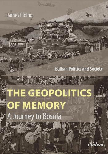 The Geopolitics of Memory: A Journey to Bosnia (Paperback)