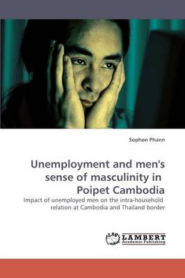 Unemployment and Men's Sense of Masculinity in Poipet Cambodia (Paperback)