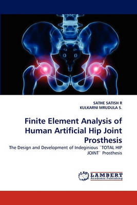 Finite Element Analysis of Human Artificial Hip Joint Prosthesis (Paperback)
