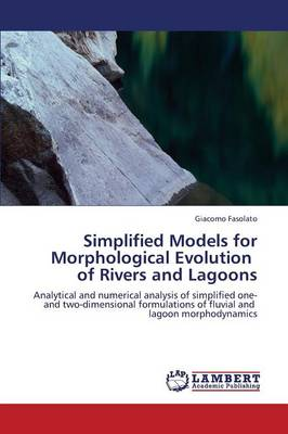 Simplified Models for Morphological Evolution of Rivers and Lagoons (Paperback)