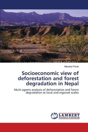 Socioeconomic View of Deforestation and Forest Degradation in Nepal (Paperback)