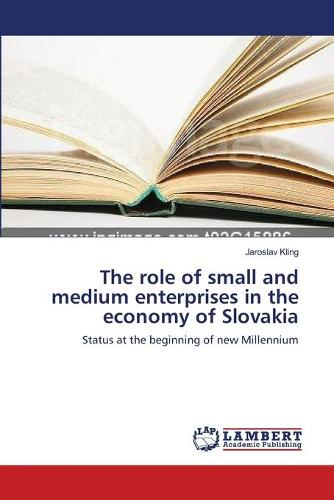 The Role of Small and Medium Enterprises in the Economy of Slovakia (Paperback)