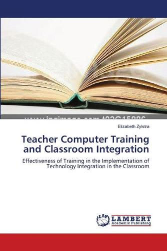Teacher Computer Training and Classroom Integration (Paperback)