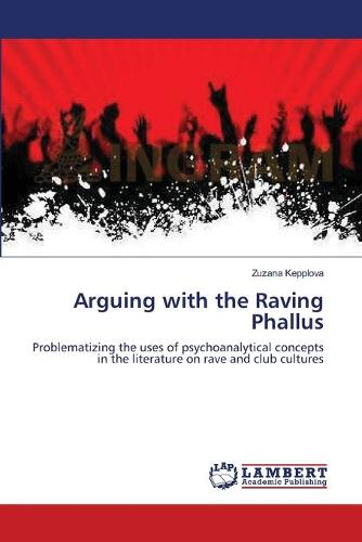Arguing with the Raving Phallus (Paperback)