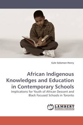 African Indigenous Knowledges and Education in Contemporary Schools (Paperback)