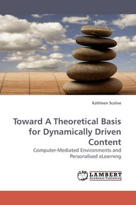 Toward a Theoretical Basis for Dynamically Driven Content (Paperback)
