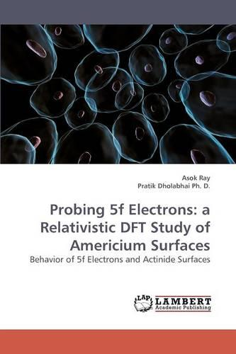 Probing 5f Electrons: A Relativistic DFT Study of Americium Surfaces (Paperback)