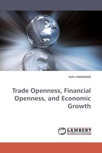 Trade Openness, Financial Openness, and Economic Growth (Paperback)