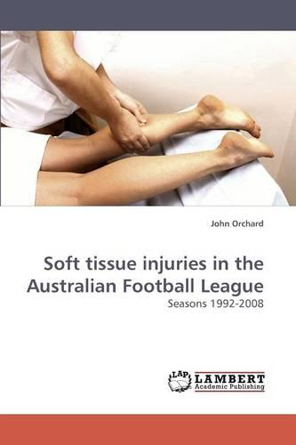 Soft Tissue Injuries in the Australian Football League (Paperback)