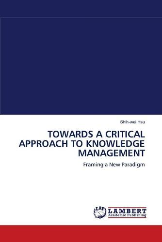 Towards a Critical Approach to Knowledge Management (Paperback)
