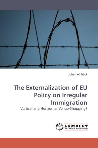 The Externalization of Eu Policy on Irregular Immigration (Paperback)