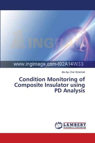 Condition Monitoring of Composite Insulator Using Pd Analysis (Paperback)