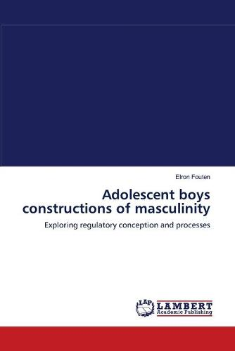 Adolescent Boys Constructions of Masculinity (Paperback)