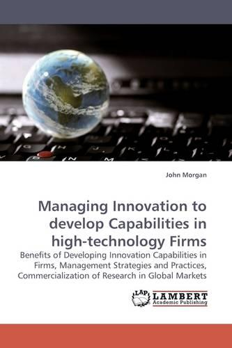 Managing Innovation to Develop Capabilities in High-Technology Firms (Paperback)